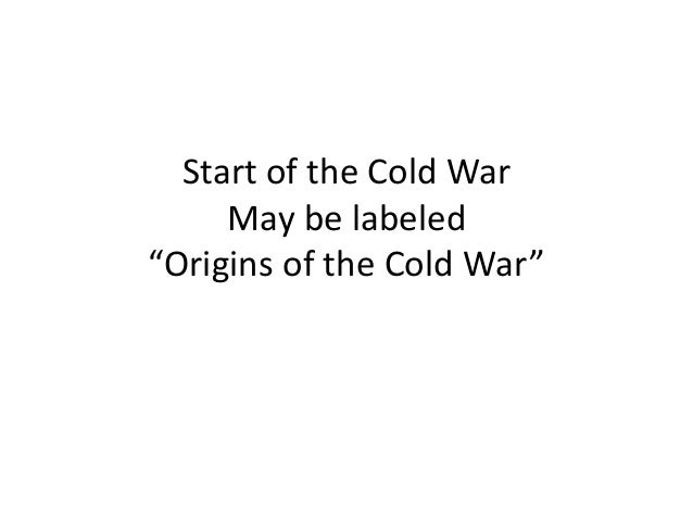 "Start of the Cold War May be labeled ""Origins of the Cold War"""