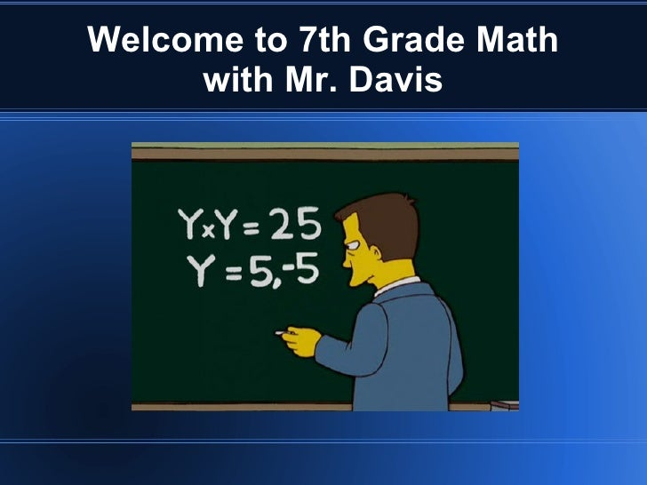Welcome to 7th Grade Math with Mr. Davis