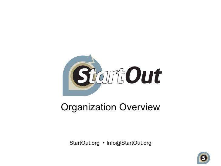 Organization Overview    StartOut.org • Info@StartOut.org