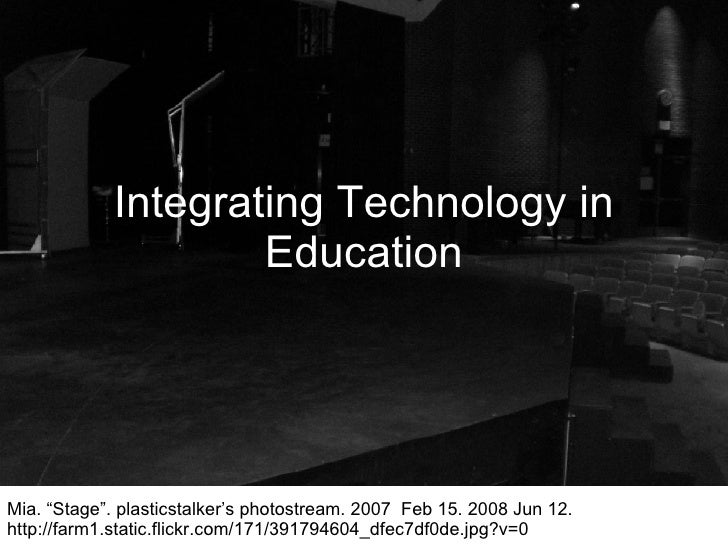 "Integrating Technology in Education Mia. ""Stage"". plasticstalker's photostream. 2007  Feb 15. 2008 Jun 12. http://farm1.st..."
