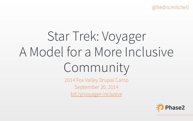 Star Trek: Voyager  A Model for a More Inclusive  Community  2014 Fox Valley Drupal Camp  September 20, 2014  bit.ly/voyag...