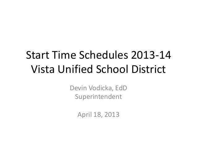 Start Time Schedules 2013-14Vista Unified School DistrictDevin Vodicka, EdDSuperintendentApril 18, 2013