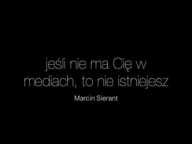 jeśli nie ma Cięw mediach, to nie istniejesz Marcin Sierant