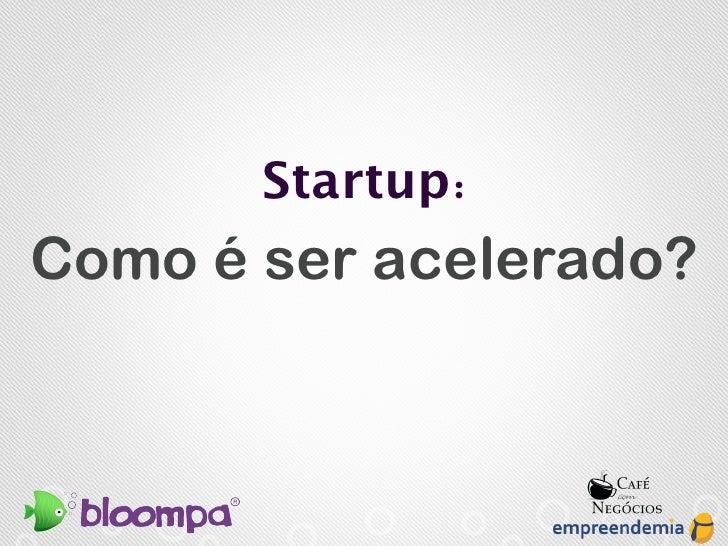 Startup:  Como é ser acelerado?