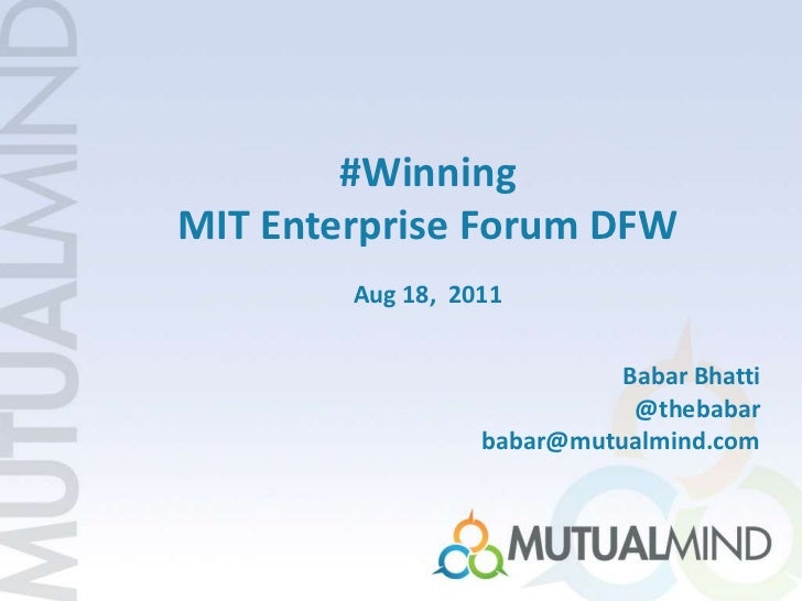 #Winning<br />MIT Enterprise Forum DFW<br />Aug 18,  2011<br />Babar Bhatti @thebabarbabar@mutualmind.com<br />