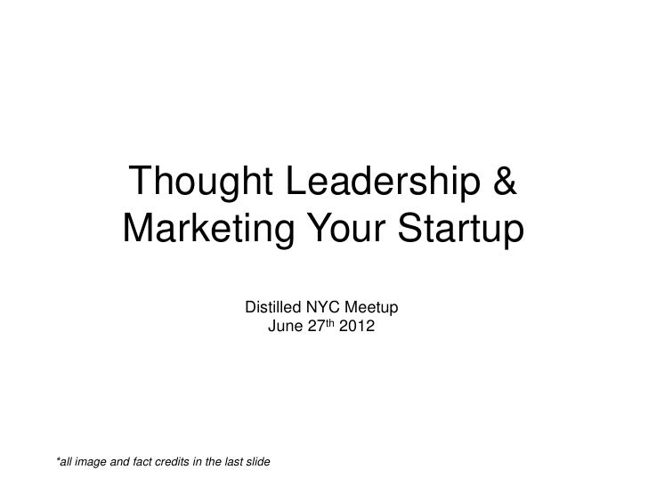 Thought Leadership &              Marketing Your Startup                                       Distilled NYC Meetup       ...