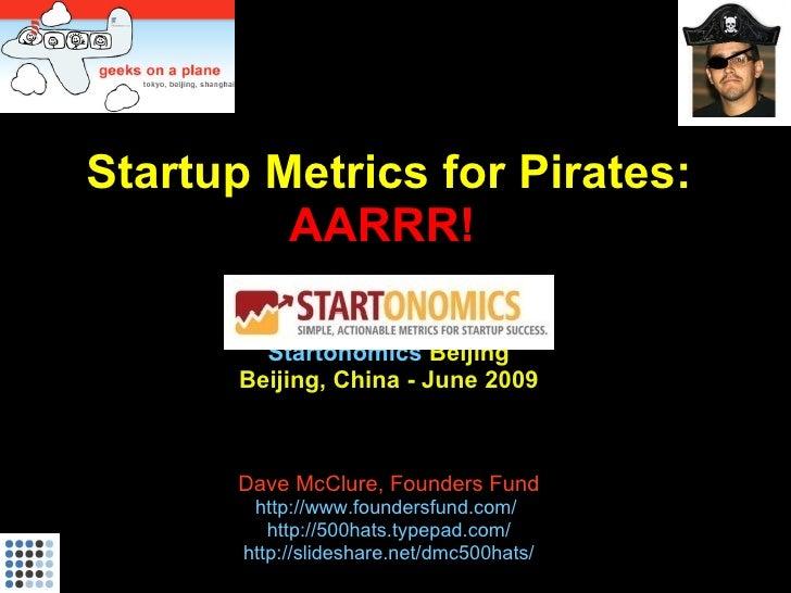 Startup Metrics for Pirates (Startonomics Beijing, June 2009)
