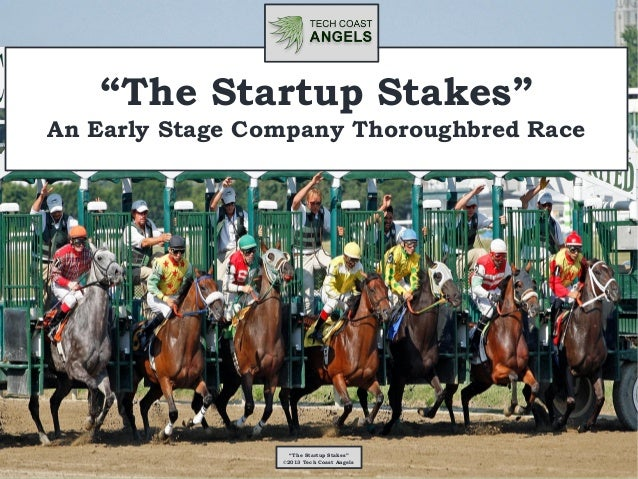 """""""The Startup Stakes""""An Early Stage Company Thoroughbred Race                   """"The Startup Stakes""""                 ©2013 ..."""