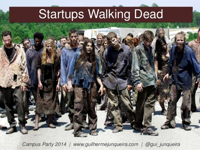 Startups Walking Dead  Campus Party 2014 | www.guilhermejunqueira.com | @gui_junqueira