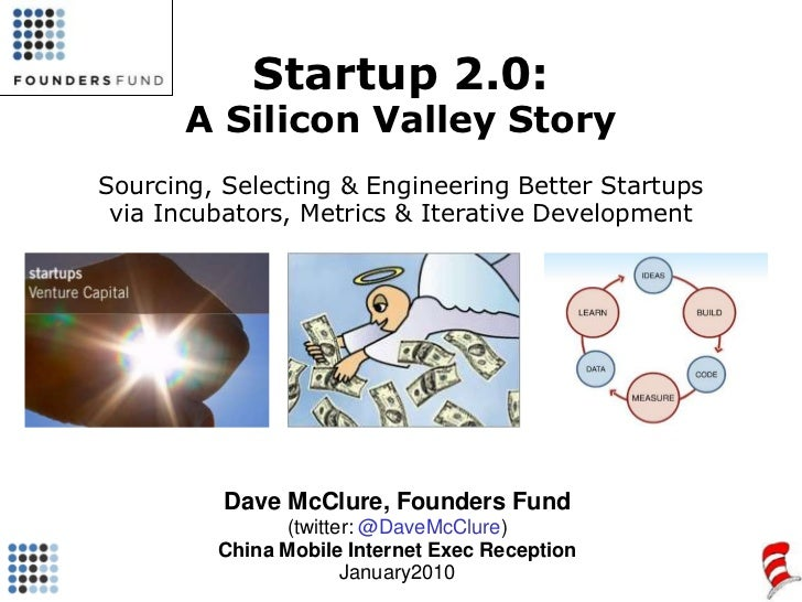 Startup 2.0:A Silicon Valley StorySourcing, Selecting & Engineering Better Startups via Incubators, Metrics & Iterative De...