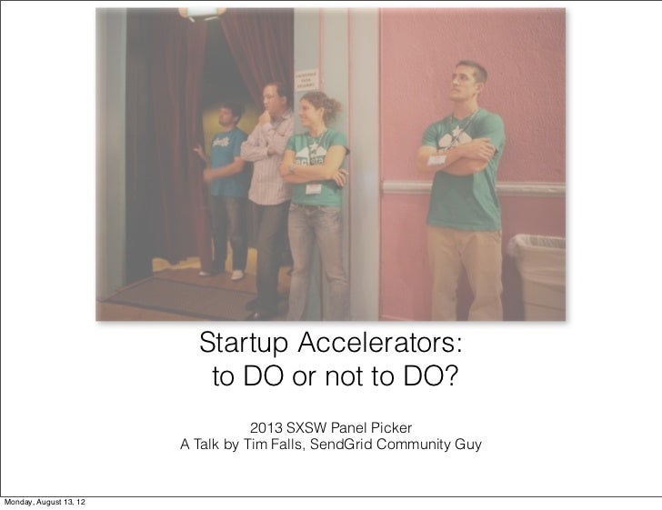 Startup Accelerators:                           to DO or not to DO?                                   2013 SXSW Panel Pick...