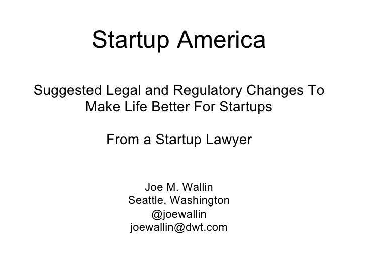 Startup AmericaSuggested Legal and Regulatory Changes To       Make Life Better For Startups          From a Startup Lawye...