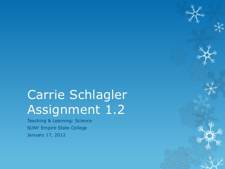 Carrie SchlaglerAssignment 1.2Teaching & Learning: ScienceSUNY Empire State CollegeJanuary 17, 2012