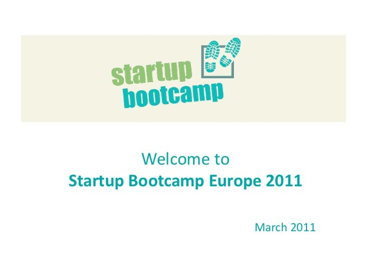 WelcometoStartupBootcampEurope2011                      March2011