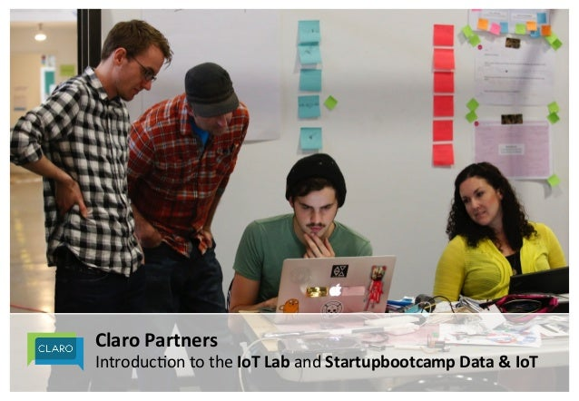 Claro&Partners& Introduc)on*to*the*IoT&Lab&and*Startupbootcamp&Data&&&IoT&&&