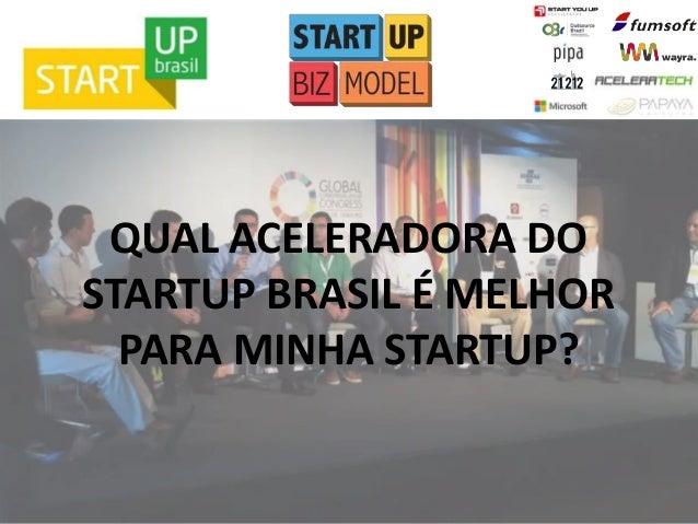 Qual Aceleradora do Startup Brasil é Melhor para Minha Startup?