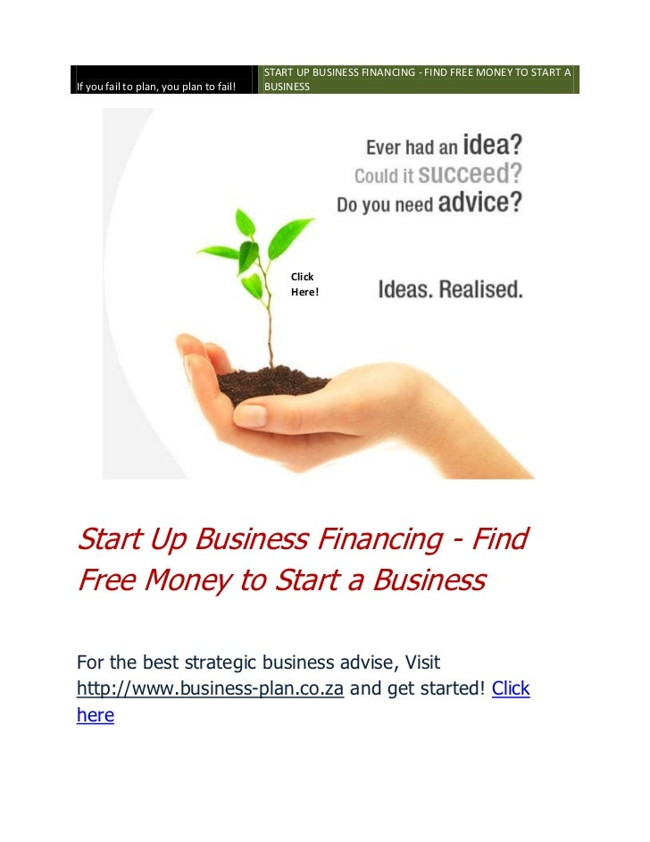 START UP BUSINESS FINANCING - FIND FREE MONEY TO START AIf you fail to plan, you plan to fail!   BUSINESS                 ...