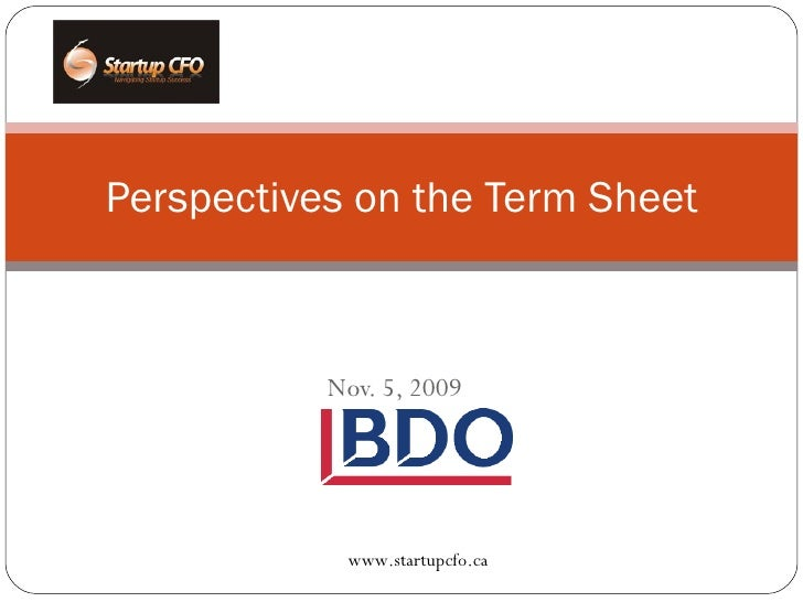 Nov. 5, 2009 Perspectives on the Term Sheet www.startupcfo.ca
