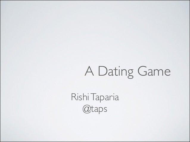A Dating Game Rishi Taparia  @taps