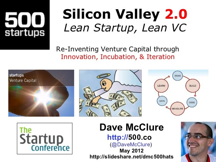 Silicon Valley 2.0  Lean Startup, Lean VCRe-Inventing Venture Capital through Innovation, Incubation, & Iteration         ...