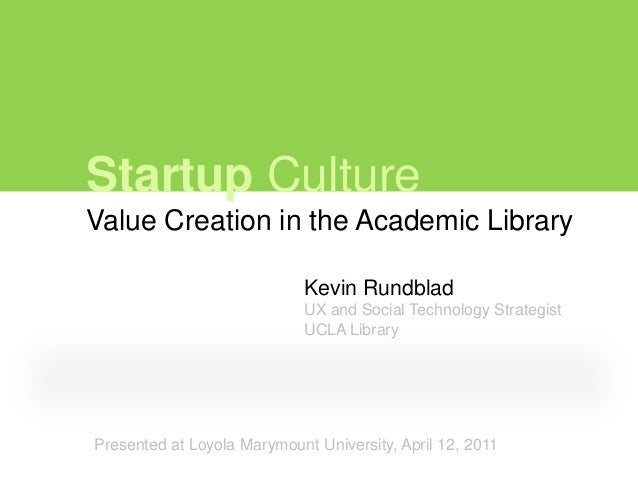 Startup CultureValue Creation in the Academic Library                             Kevin Rundblad                          ...