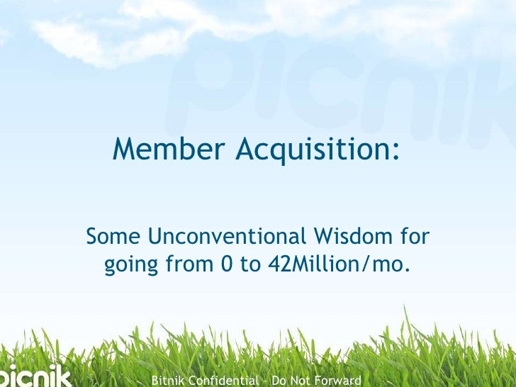 Member Acquisition: <br />Some Unconventional Wisdom for going from 0 to 42Million/mo.<br />