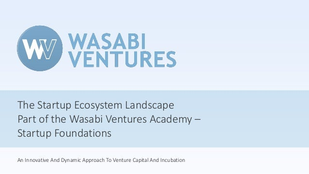 An Innovative And Dynamic Approach To Venture Capital And Incubation The Startup Ecosystem Landscape Part of the Wasabi Ve...