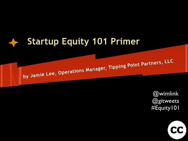 Startup Equity 101 Primer                                                       r tners, LLC                              ...