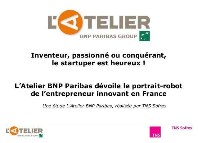 L'Atelier BNP Paribas dévoile le portrait-robot de l'entrepreneur innovant en France Une étude L'Atelier BNP Paribas, réal...