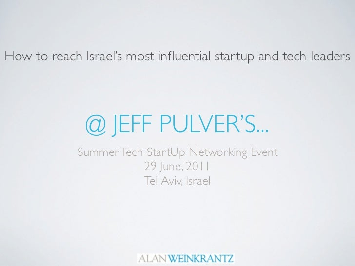 How to reach Israel's most influential startup and tech leaders              @ JEFF PULVER'S...             Summer Tech Sta...