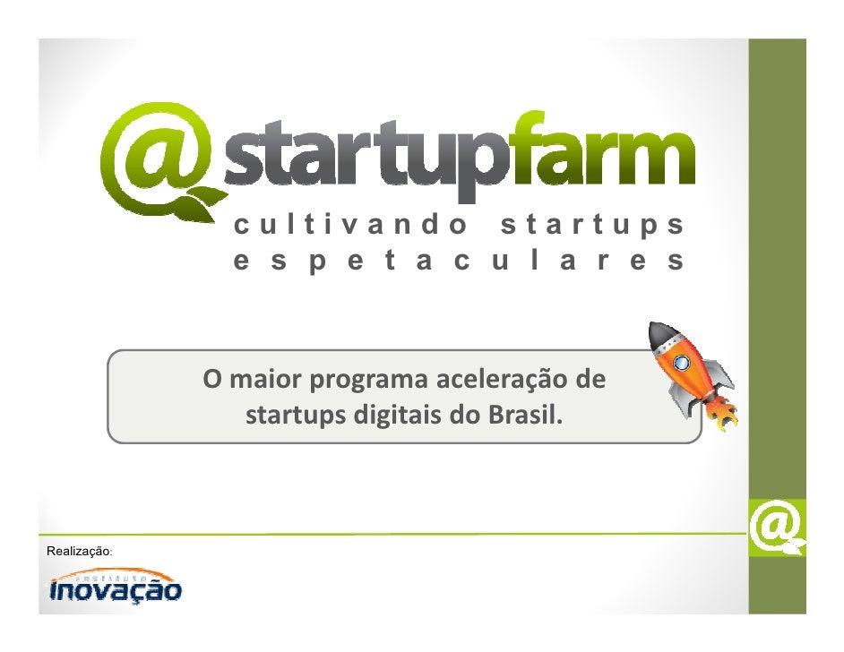 cultivando startups                e s p e t a c u l a r e s              O maior programa aceleração de                 s...