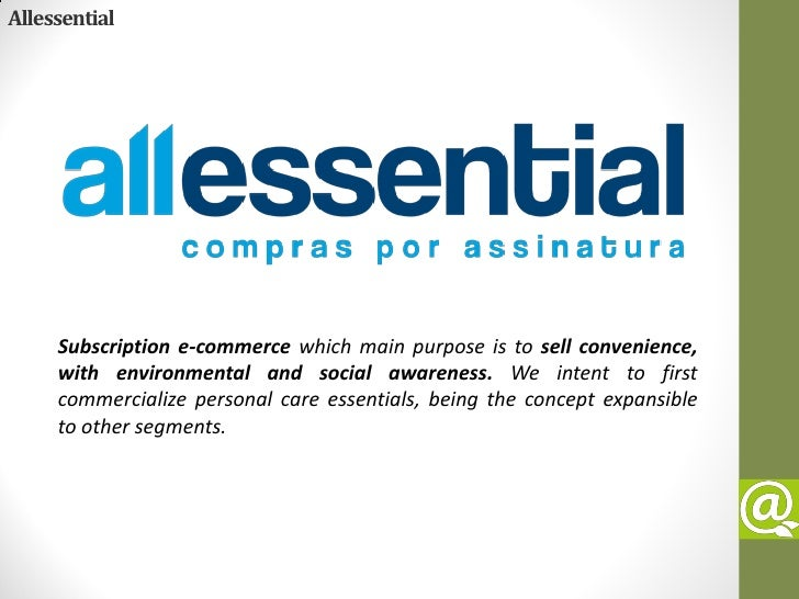 Allessential     Subscription e-commerce which main purpose is to sell convenience,     with environmental and social awar...