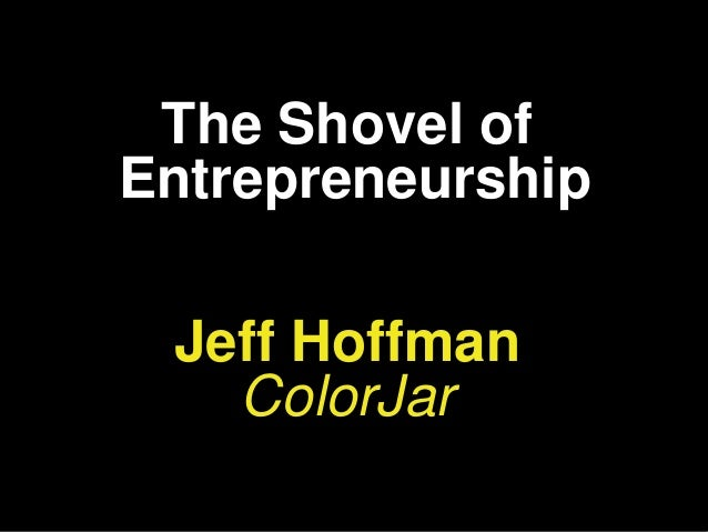 Startupfest 2013 - Entrepreneurship is the shovel you use to dig a path to a brighter future - Jeff Hoffman