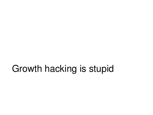 Growth hacking is stupid
