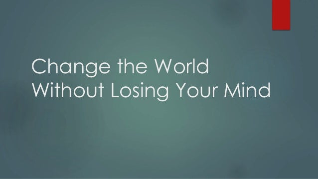 Change the World Without Losing Your Mind