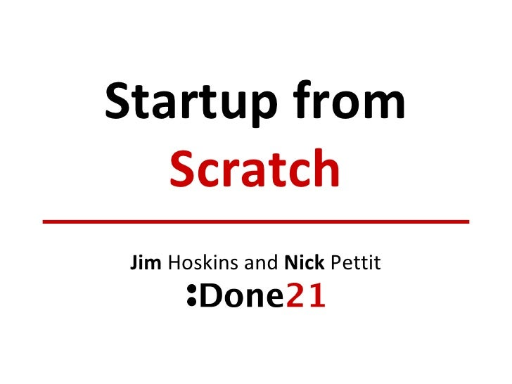 Startup from Scratch Jim  Hoskins and  Nick  Pettit