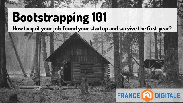 Bootstrapping 101: how to found your startup and survive the first year?