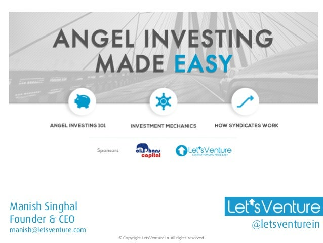 ©  Copyright  LetsVenture.In    All  rights  reserved   Manish Singhal Founder & CEO manish@letsventure.com ...