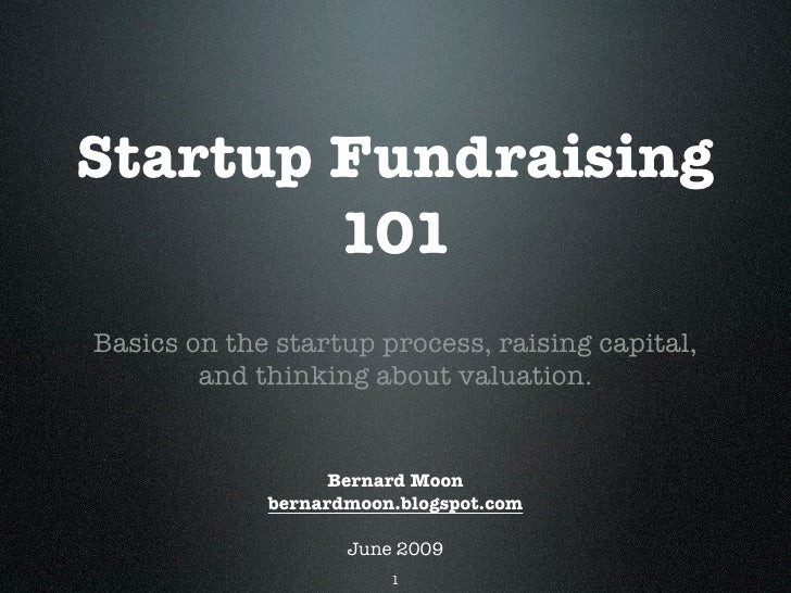Startup Fundraising         101 Basics on the startup process, raising capital,         and thinking about valuation.     ...
