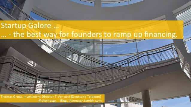 Startup	   Galore	   …	    	   …	   -­‐	   the	   best	   way	   for	   founders	   to	   ramp	   up	   financing.	    	  ...
