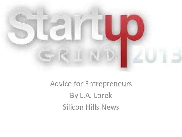 Advice for Entrepreneurs   Advice for Entrepreneurs         By L.A. Lorek      Silicon Hills News