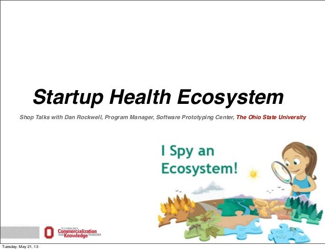Startup Health EcosystemShop Talks with Dan Rockwell, Program Manager, Software Prototyping Center, The Ohio State Univers...