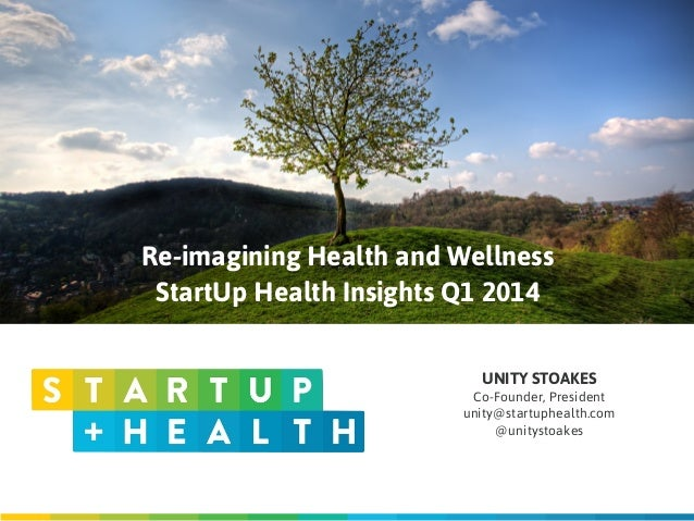 UNITY STOAKES	  Co-Founder, President	  unity@startuphealth.com @unitystoakes Re-imagining Health and Wellness StartUp Hea...