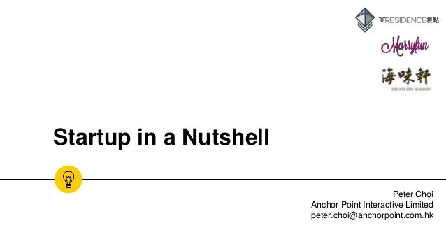 Startup in a Nutshell Peter Choi Anchor Point Interactive Limited peter.choi@anchorpoint.com.hk