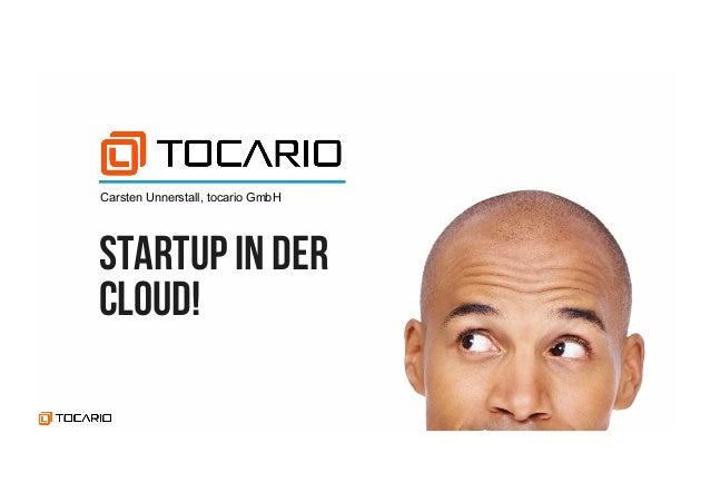 Startup in der Cloud! Carsten Unnerstall, tocario GmbH
