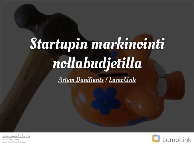Startupin markinointi nollabudjetilla Artem Daniliants / LumoLink  www.lumolink.com Puh: 0504044299 Email: info@lumolink.c...