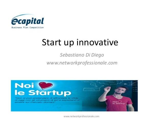 Start up innovative Sebastiano Di Diego www.networkprofessionale.com  www.networkprofessionale.com