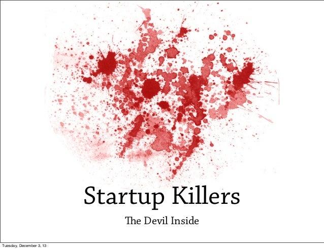 Startup Killers e Devil Inside Tuesday, December 3, 13