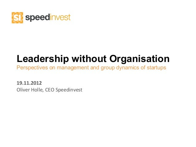 Leadership without OrganisationPerspectives on management and group dynamics of startups19.11.2012 Oliver Holle, CEO...