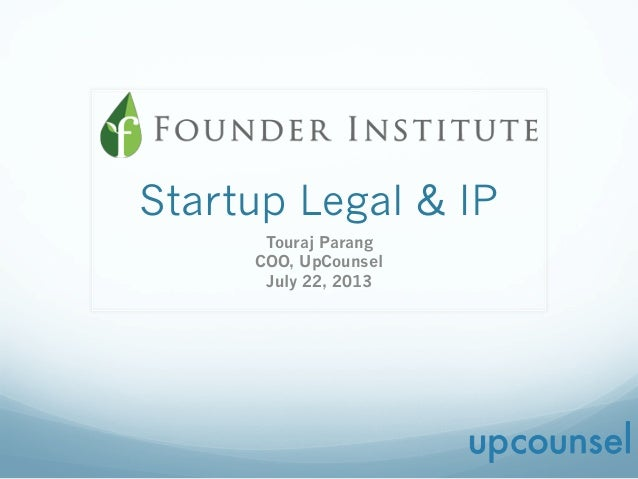 Startup Legal & IP Touraj Parang COO, UpCounsel July 22, 2013